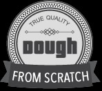 Our dough is made with love - from scratch!